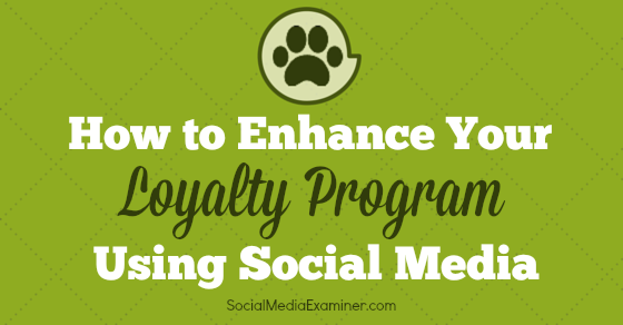 How to Enhance Your Loyalty Programs Using Social Media