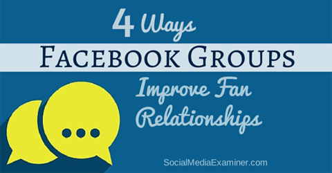 improve fan relationships with facebook groups