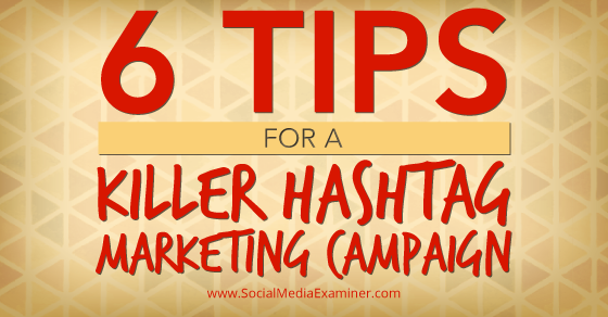 Six Tips for a Killer Hashtag Marketing Campaign