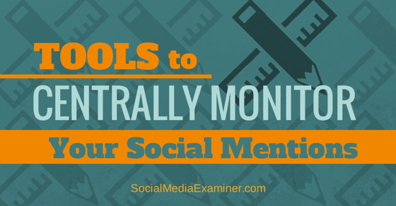 Tools to Centrally Monitor Your Social Mentions