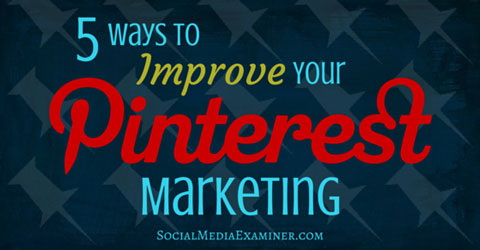 5 ways to improve pinterest marketing