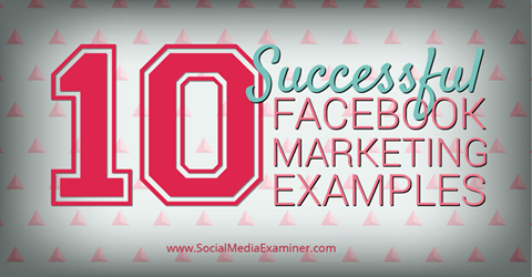 10 brands using facebook successfully