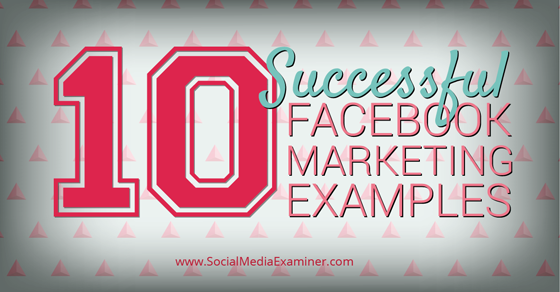 10 Successful Facebook Marketing Examples