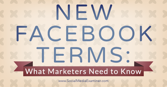 New Facebook Terms: What Marketers Need to Know