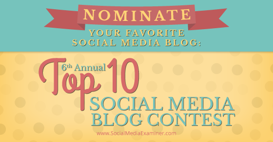 Nominate Your Favorite Social Media Blog: 6th Annual Top 10 Social Media Blog Contest