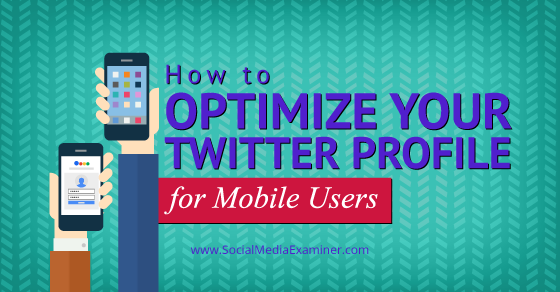 How to Optimize Your Twitter Profile for Mobile Users