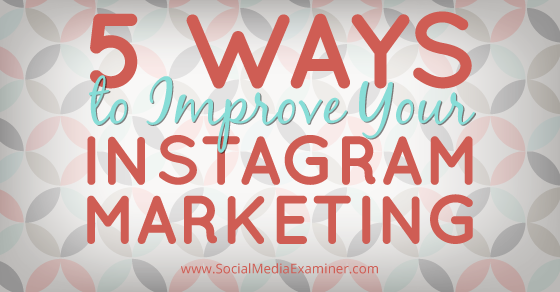 5 ways to improve your instagram marketing social media examiner 5 Ways To Improve Your Instagram Marketing Social Media Examiner