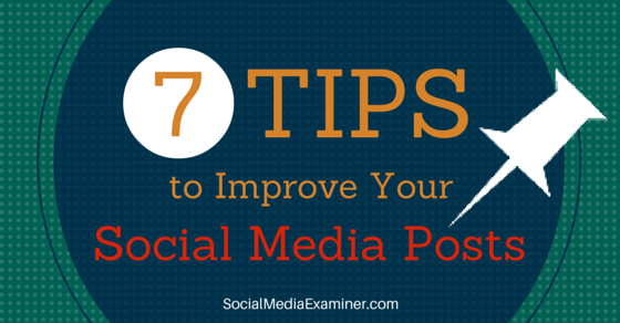 7 Tips to Improve Your Social Media Posts