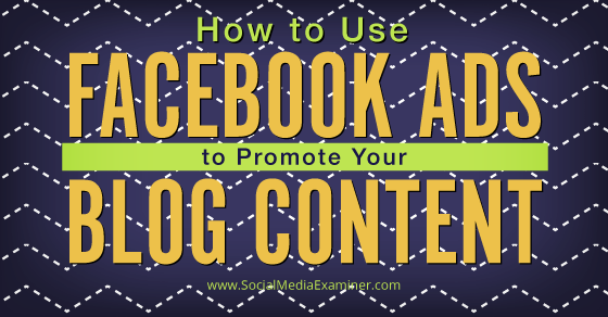 How To Use Facebook Ads to Promote Your Blog Content