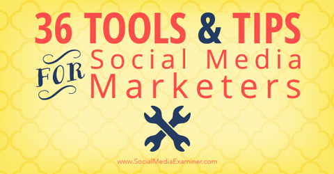 36 social media tips and tools