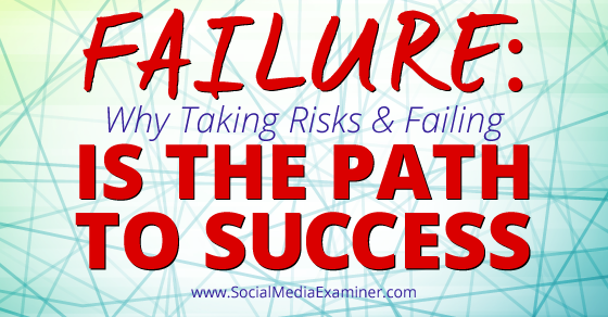 Failure: Why Taking Risks and Failing Is the Path to Success