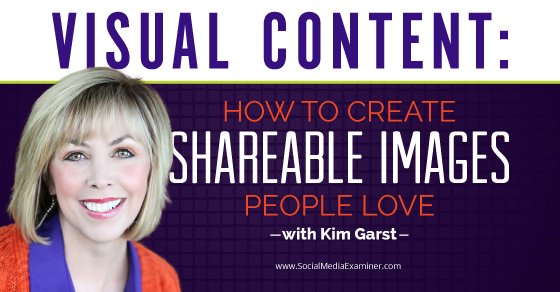 Visual Content: How to Create Shareable Images People Love