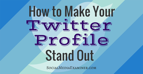 How To Make Your Twitter Profile Stand Out Social Media Examiner