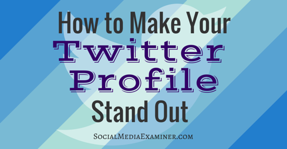 How to Make Your Twitter Profile Stand Out