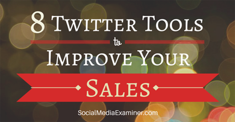 8 Twitter Tools to Improve Your Sales
