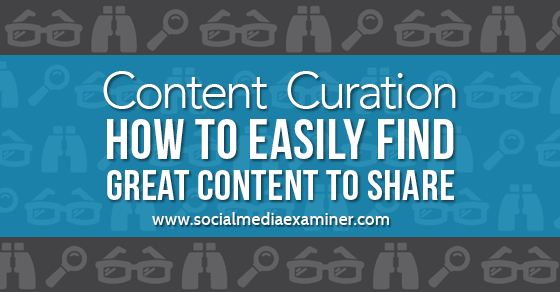Content Curation: How to Easily Find Great Content to Share
