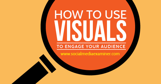How to Use Visuals to Engage Your Audience