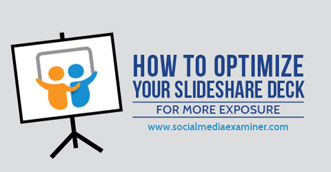 how to optimize your slideshare deck for more exposure social