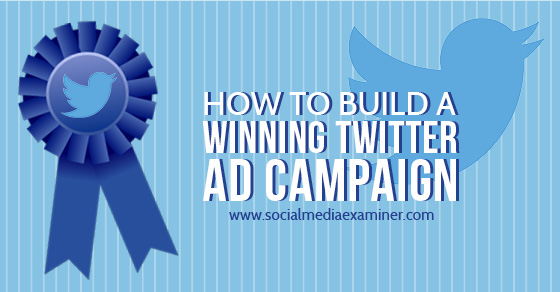 How to Build a Winning Twitter Ad Campaign