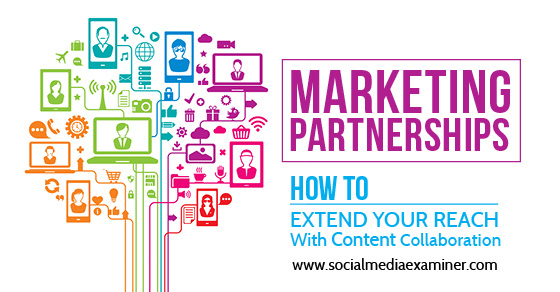 Marketing Partnerships: How to Extend Your Reach With Content Collaboration