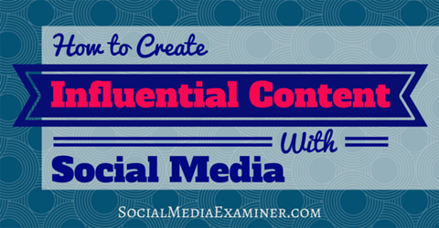 create influential content