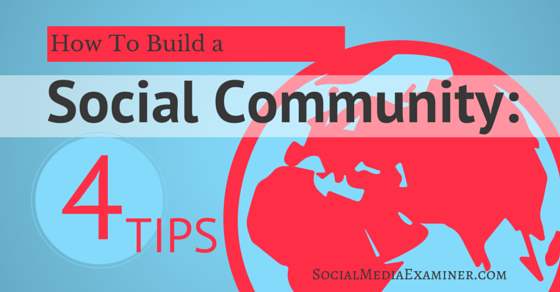 How to Build a Social Community: 4 Tips