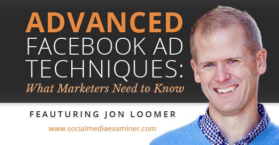 jon loomer advanced facebook ad techniques