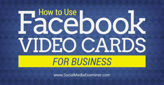How to Use Facebook Video Cards for Business