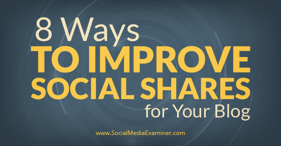 8 Ways to Improve Social Shares for Your Blog