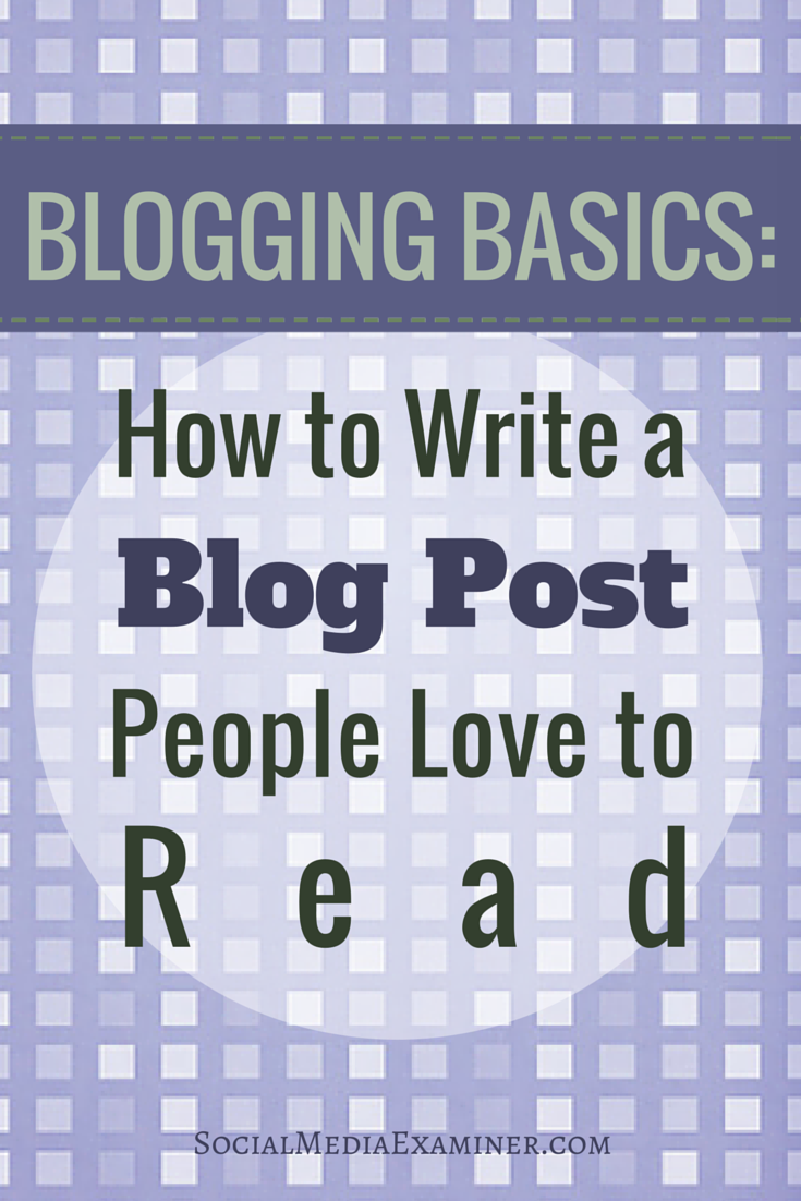 Blogging Basics: How to Write Blog Posts People Love to Read