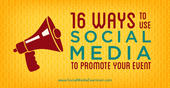 16 Ways to Use Social Media to Promote Your Event