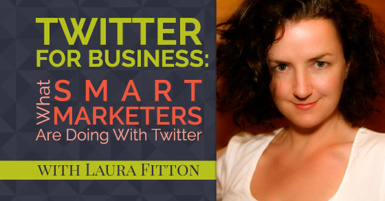 Twitter for Business: What Smart Marketers Are Doing With Twitter