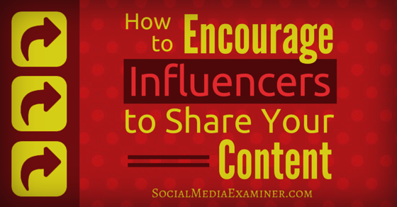 How to Encourage Influencers to Share Your Content