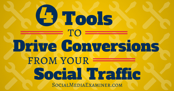 4 Tools to Drive Conversions From Your Social Traffic