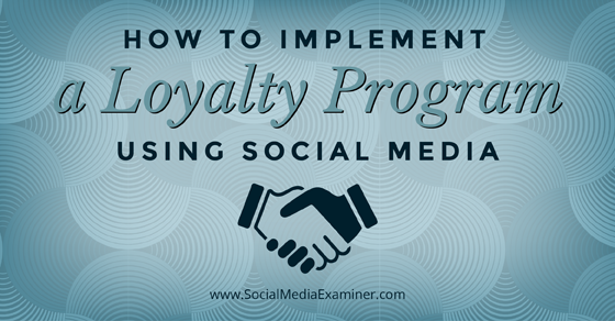 How to Implement a Loyalty Program Using Social Media
