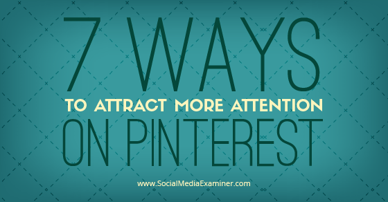7 Ways to Attract More Attention on Pinterest
