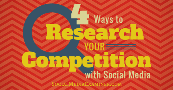 4 Ways to Research Your Competition With Social Media