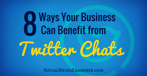 8 ways businesses benefit from twitter chats