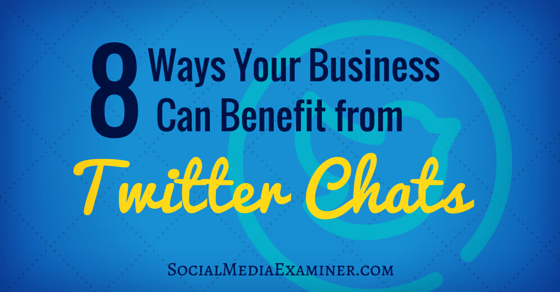 8 Ways Twitter Chats Can Benefit Your Business