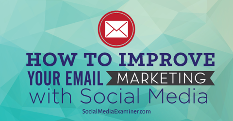 improve email marketing with social media