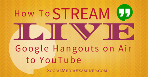stream live google hangouts on youtube