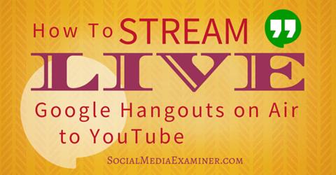 stream live google hangouts on youtube