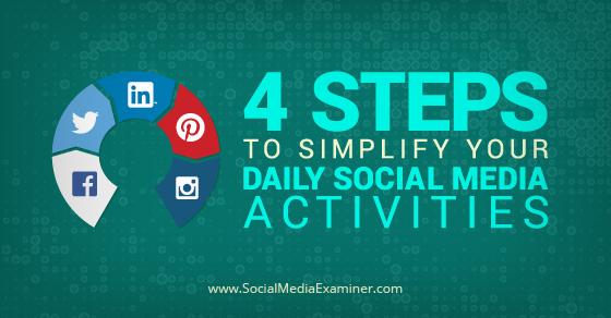 Four Steps to Simplify Your Daily Social Media Activities