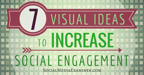 7 visuals for social engagement