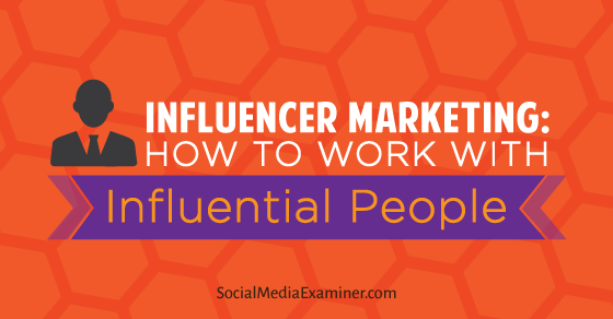 Influencer Marketing: How to Work With Influential People