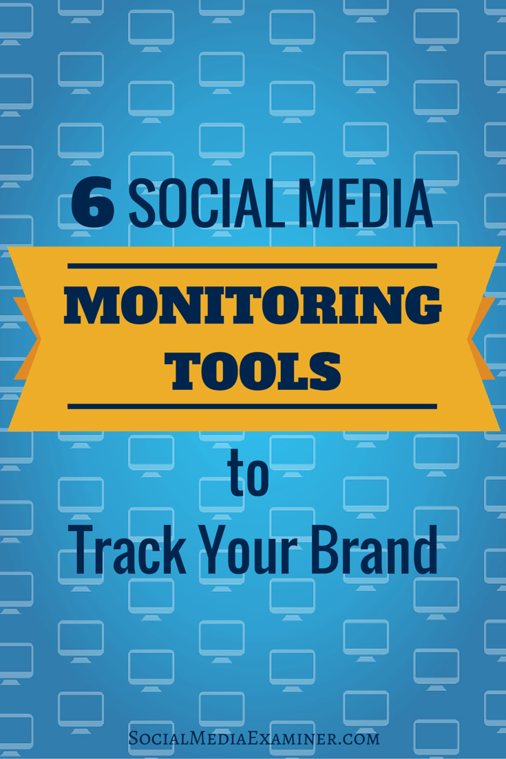 6 Social Media Monitoring Tools to Track Your Brand