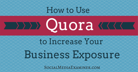 use quora to increase business exposure