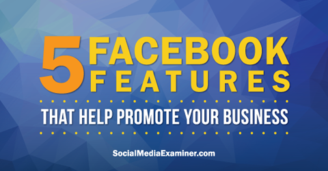use five facebook features to promote on facebook