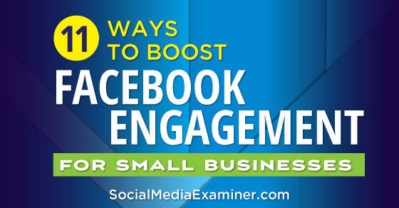 11 Ways to Boost Facebook Engagement for Small Businesses