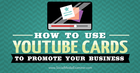 how to use youtube cards to promote your business  social